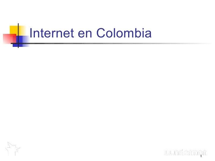 Internet en Colombia Internet en Colombia - Indicadores Ana C. Murilllo Un mercado en pleno crecimiento