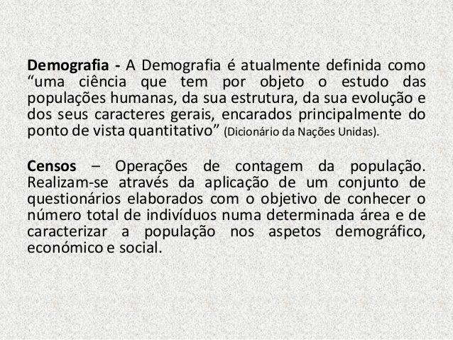 """Demografia - A Demografia é atualmente definida como """"uma ciência que tem por objeto o estudo das populações humanas, da s..."""