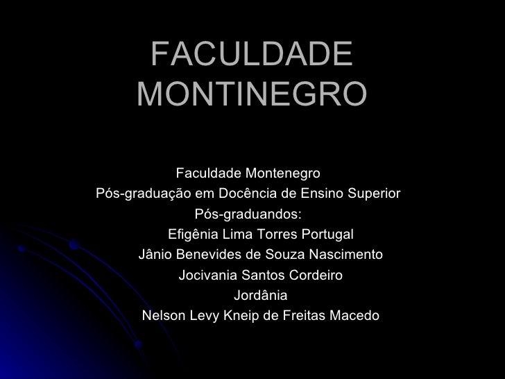 FACULDADE MONTINEGRO <ul><li>Faculdade Montenegro </li></ul><ul><li>Pós-graduação em Docência de Ensino Superior </li></ul...