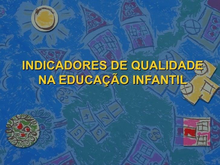 INDICADORES DE QUALIDADE  NA EDUCAÇÃO INFANTIL