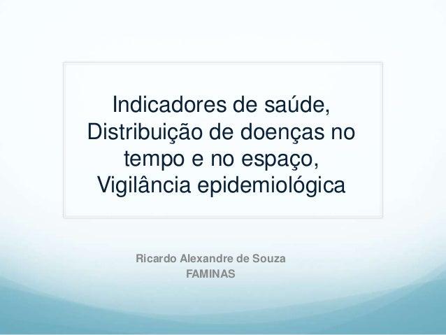 Indicadores de saúde, Distribuição de doenças no tempo e no espaço, Vigilância epidemiológica Ricardo Alexandre de Souza F...