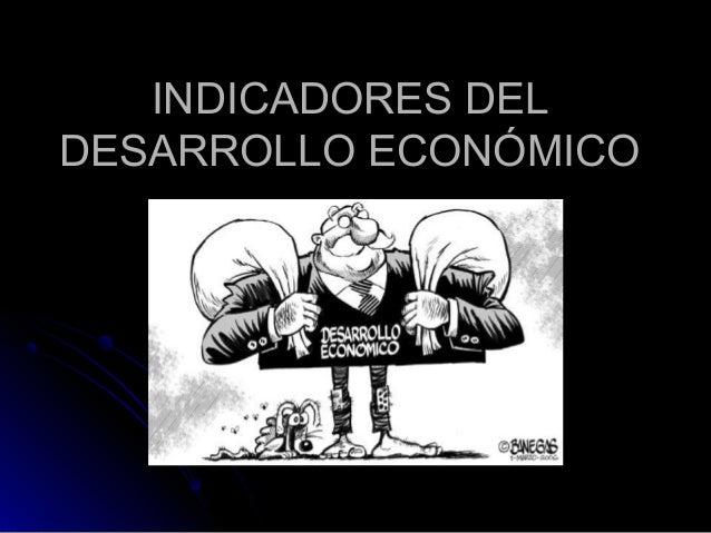 INDICADORES DELINDICADORES DEL DESARROLLO ECONÓMICODESARROLLO ECONÓMICO