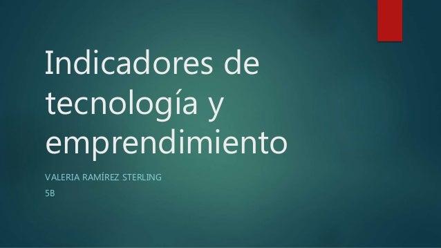 Indicadores de tecnología y emprendimiento VALERIA RAMÍREZ STERLING 5B
