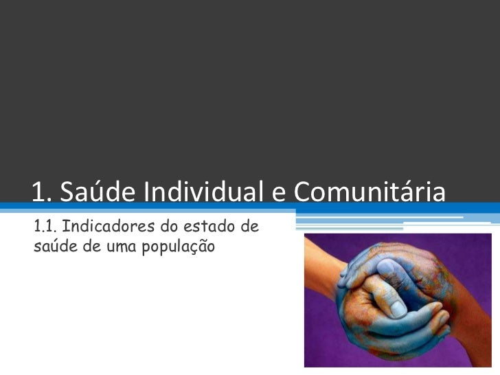 1. Saúde Individual e Comunitária1.1. Indicadores do estado desaúde de uma população