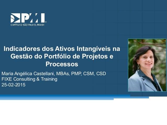 Título do Slide Máximo de 2 linhas Indicadores dos Ativos Intangíveis na Gestão do Portfólio de Projetos e Processos Maria...