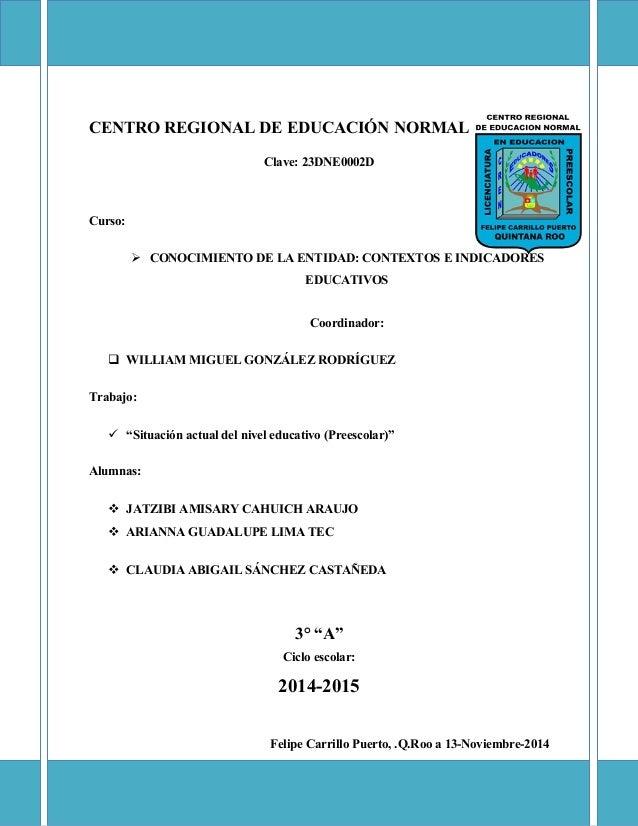 CENTRO REGIONAL DE EDUCACIÓN NORMAL Clave: 23DNE0002D Curso:  CONOCIMIENTO DE LA ENTIDAD: CONTEXTOS E INDICADORES EDUCATI...