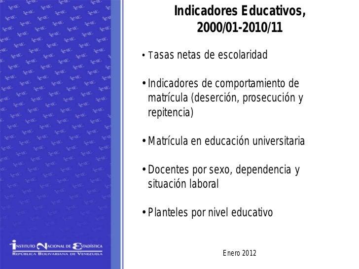 Indicadores Educativos,           2000/01-2010/11• Tasas netas de escolaridad• Indicadores de comportamiento de  matrícula...