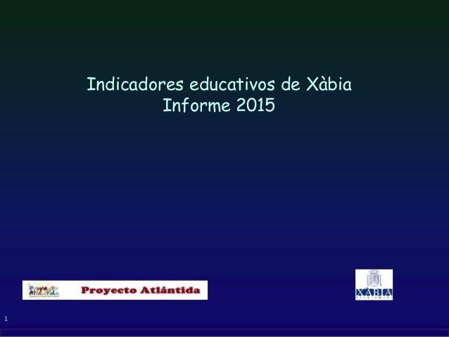 1 Indicadores educativos de Xàbia Informe 2015