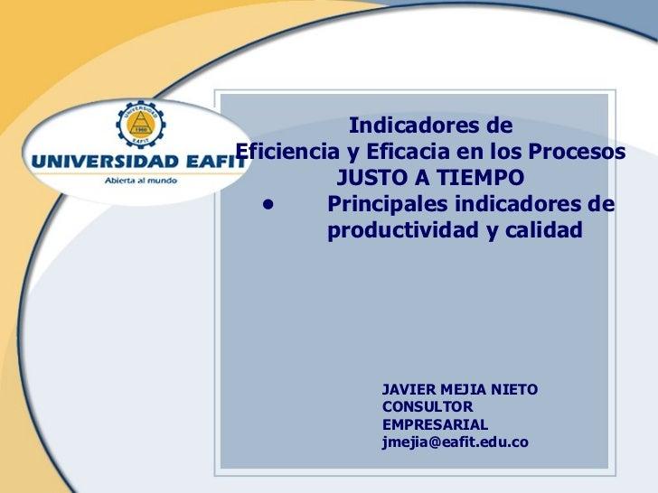 Indicadores de Eficiencia y Eficacia en los Procesos JUSTO A TIEMPO • Principales indicadores de  productividad y calidad ...