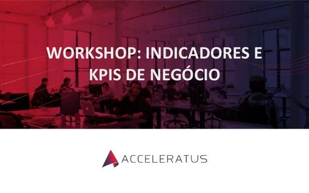 WORKSHOP: INDICADORES E KPIS DE NEGÓCIO