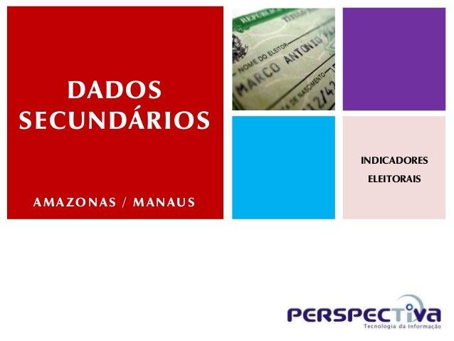DADOSSECUNDÁRIOS                    INDICADORES                     ELEITORAISAMAZONAS / MANAUS
