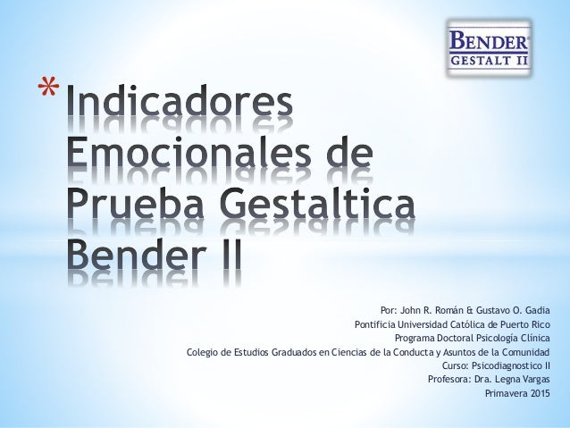Por: John R. Román & Gustavo O. Gadia Pontificia Universidad Católica de Puerto Rico Programa Doctoral Psicología Clínica ...