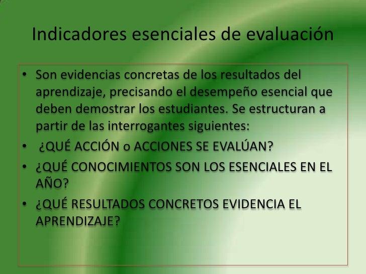 Indicadores esenciales de evaluación<br />Son evidencias concretas de los resultados del aprendizaje, precisando el desemp...