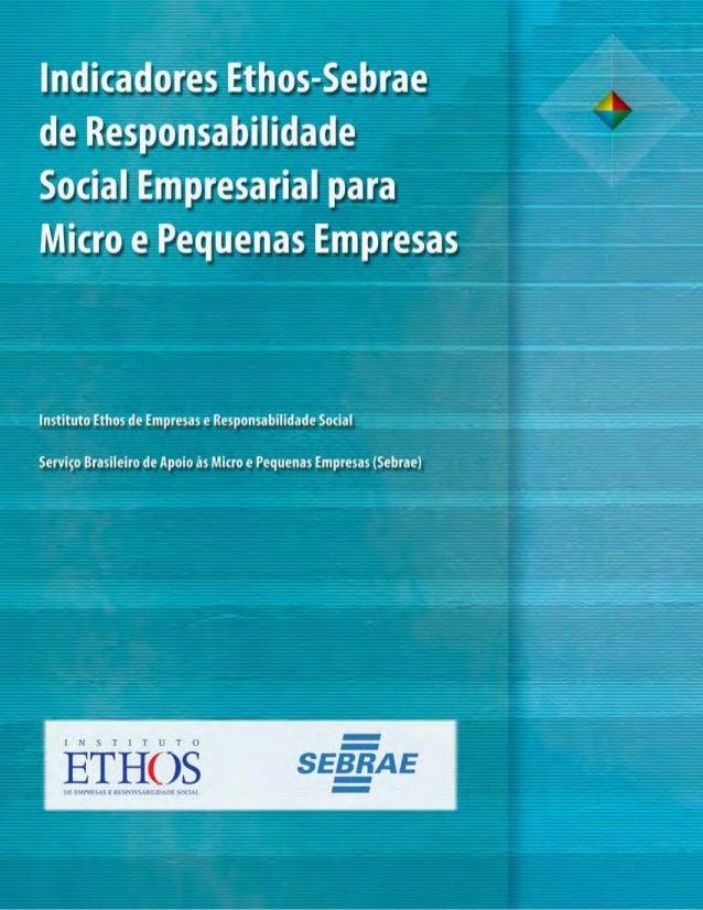 Indicadores Ethos–Sebrae de Responsabilidade Social Empresarial para Micro e Pequenas Empresasé uma publicação do Institut...