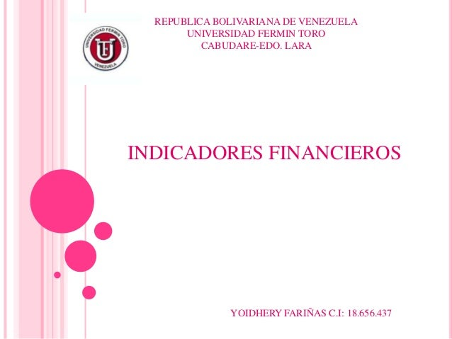 REPUBLICA BOLIVARIANA DE VENEZUELA UNIVERSIDAD FERMIN TORO CABUDARE-EDO. LARA  INDICADORES FINANCIEROS  YOIDHERY FARIÑAS C...