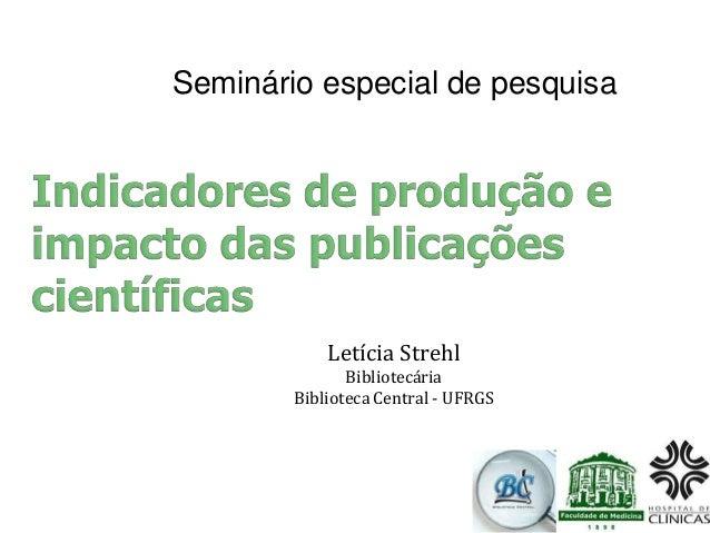 Seminário especial de pesquisaLetícia StrehlBibliotecáriaBiblioteca Central - UFRGS