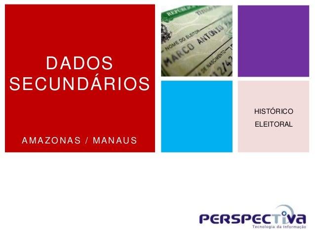 AMAZON AS / MAN AU S DADOS SECUNDÁRIOS HISTÓRICO ELEITORAL