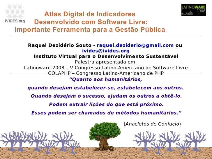 """Atlas Digital de Indicadores  Desenvolvido com Software Livre: Importante Ferramenta para a Gestão Pública  """" Quanto aos h..."""