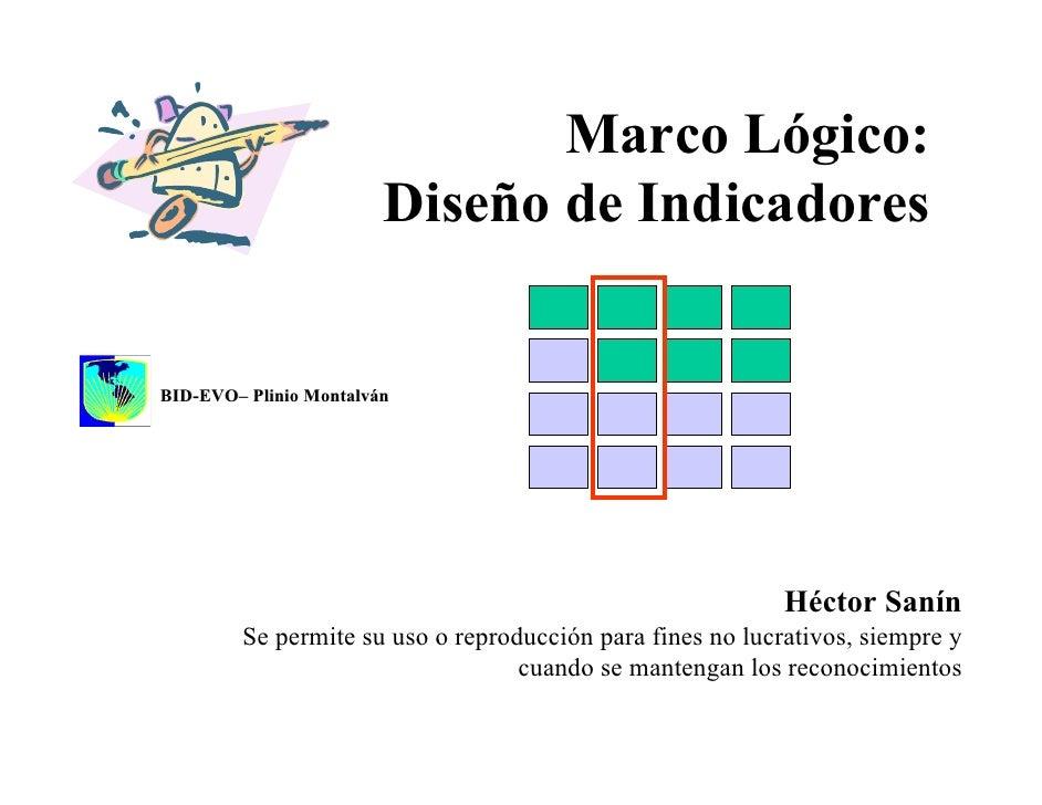 Marco Lógico:                         Diseño de Indicadores   BID-EVO– Plinio Montalván                                   ...