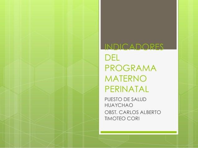 INDICADORES DEL PROGRAMA MATERNO PERINATAL PUESTO DE SALUD HUAYCHAO OBST. CARLOS ALBERTO TIMOTEO CORI