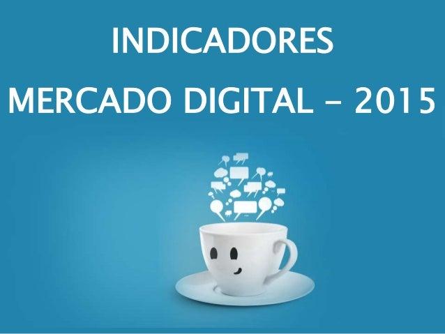 INDICADORES MERCADO DIGITAL - 2015