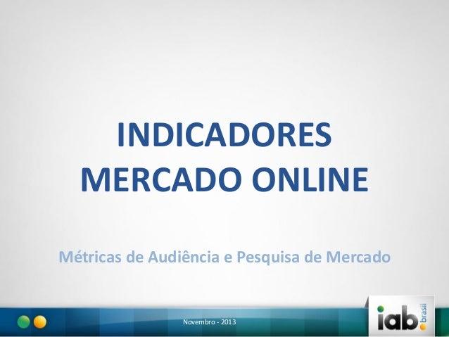 INDICADORES MERCADO ONLINE Métricas de Audiência e Pesquisa de Mercado  Novembro - 2013