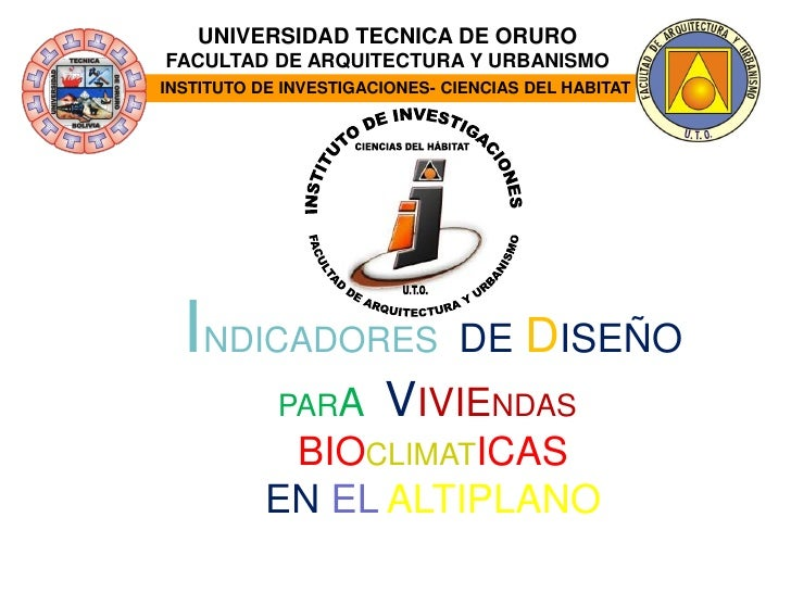 UNIVERSIDAD TECNICA DE ORURO FACULTAD DE ARQUITECTURA Y URBANISMO INSTITUTO DE INVESTIGACIONES- CIENCIAS DEL HABITAT      ...