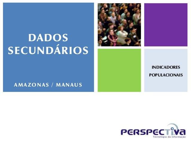 DADOSSECUNDÁRIOS                    INDICADORES                    POPULACIONAISAMAZONAS / MANAUS