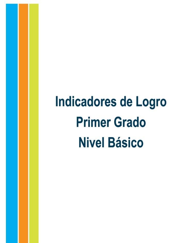Indicadores de logro. Primer grado. Nivel BásicoEquipo consultivoMelanio Paredes, M. A.Lic. Susana MichelLic. Mery Valerio...