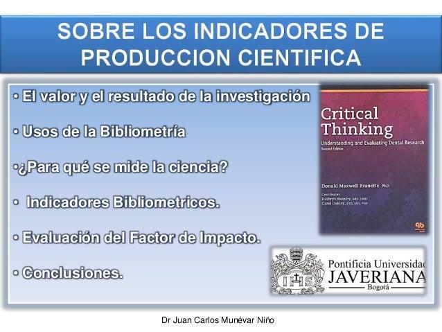 • El valor y el resultado de la investigación • Usos de la Bibliometría •¿Para qué se mide la ciencia? • Indicadores Bibli...