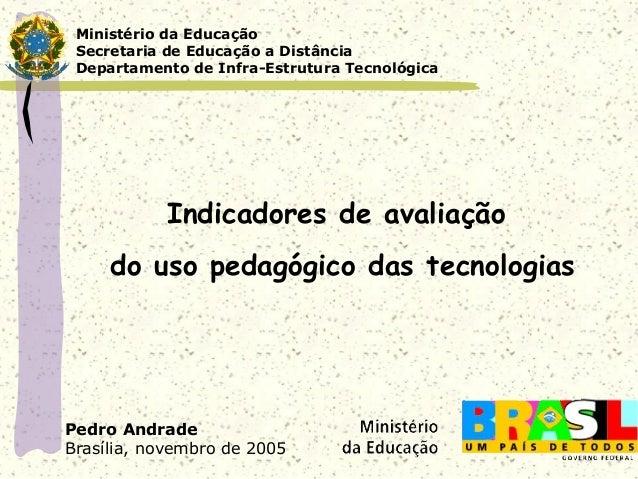 Ministério da Educação Secretaria de Educação a Distância Departamento de Infra-Estrutura Tecnológica            Indicador...