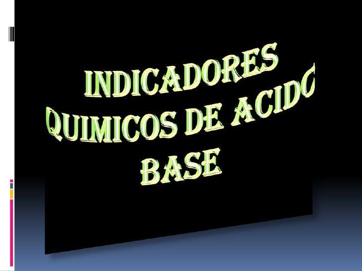 INDICADORES QUIMICOS DE ACIDO BASE <br />
