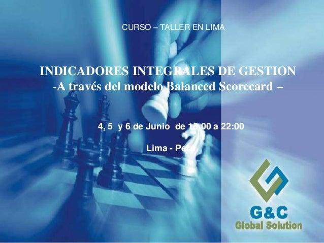 Expositor: Gilmar Torres(C) 2010 - G&C GLOBAL SOLUTION - Uso exclusivo 1 INDICADORES INTEGRALES DE GESTION -A través del m...