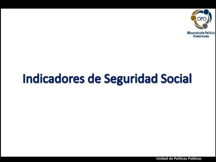 Seguridad Social<br />Indicadores deSeguridad Social<br />