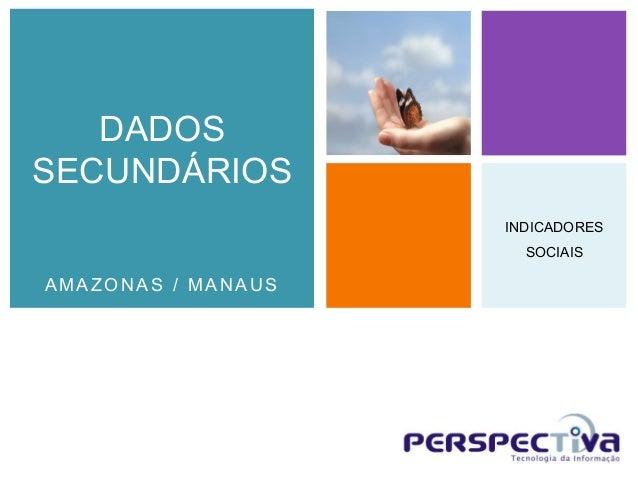 DADOSSECUNDÁRIOS                    INDICADORES                      SOCIAISAMAZONAS / MANAUS