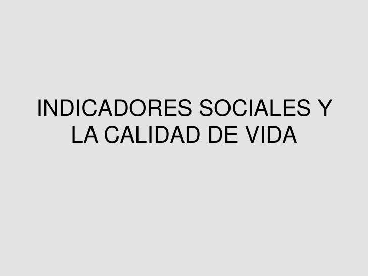 INDICADORES SOCIALES Y   LA CALIDAD DE VIDA