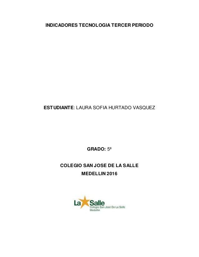 INDICADORES TECNOLOGIA TERCER PERIODO ESTUDIANTE: LAURA SOFIA HURTADO VASQUEZ GRADO: 5ª COLEGIO SAN JOSE DE LA SALLE MEDEL...