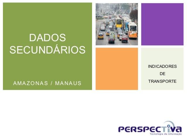 DADOSSECUNDÁRIOS                    INDICADORES                        DE                    TRANSPORTEAMAZONAS / MANAUS