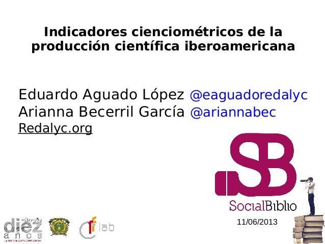 Eduardo Aguado López @eaguadoredalycArianna Becerril García @ariannabecRedalyc.orgIndicadores cienciométricos de laproducc...