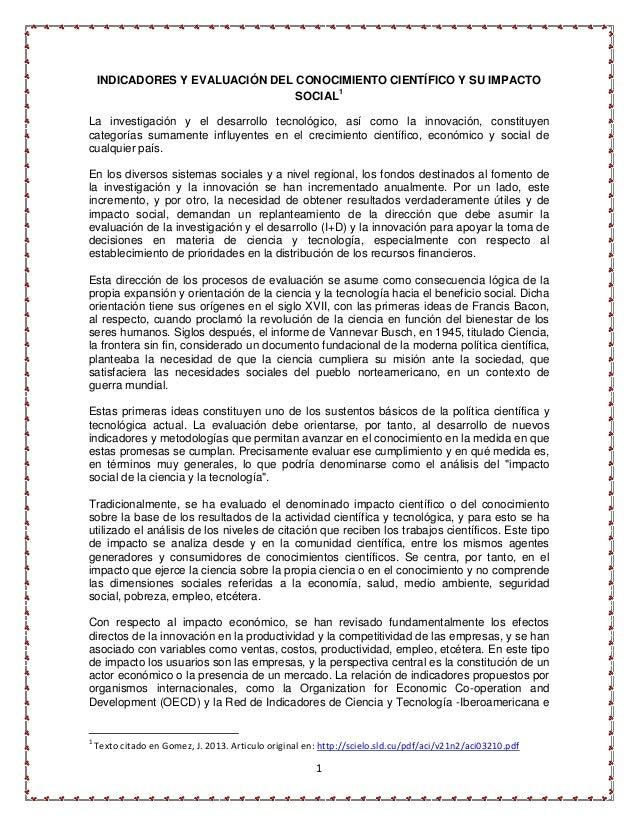 INDICADORES Y EVALUACIÓN DEL CONOCIMIENTO CIENTÍFICO Y SU IMPACTO  SOCIAL1  La investigación y el desarrollo tecnológico, ...