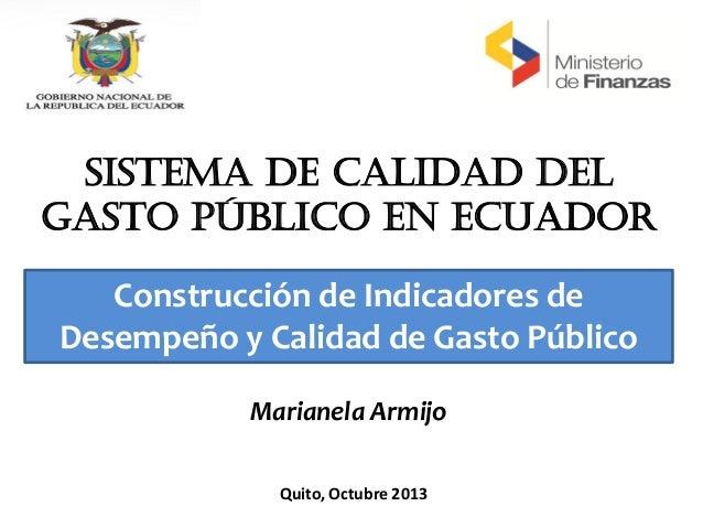 SISTEMA DE CALIDAD DEL GASTO PÚBLICO EN ECUADOR Quito, Octubre 2013 Construcción de Indicadores de Desempeño y Calidad de ...
