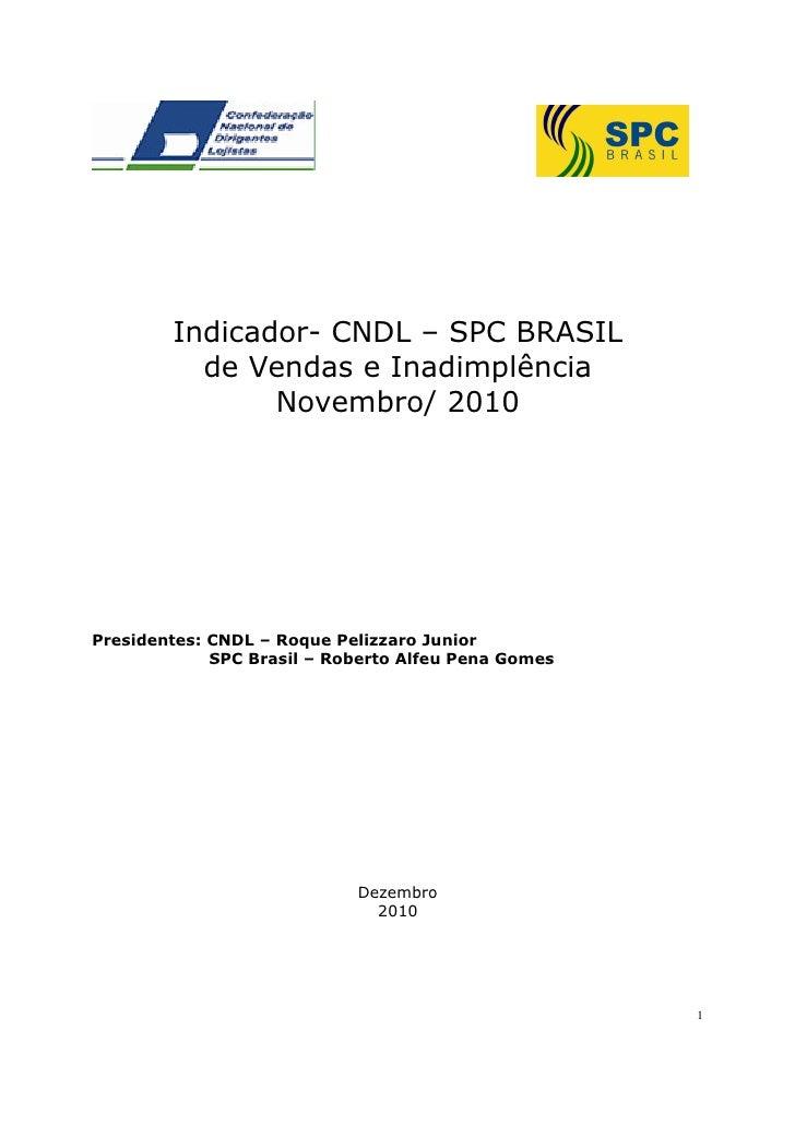Indicador- CNDL – SPC BRASIL           de Vendas e Inadimplência                Novembro/ 2010     Presidentes: CNDL – Roq...