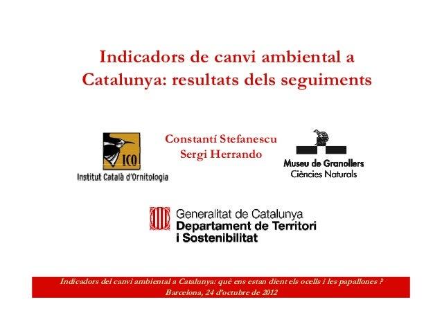Indicadors de canvi ambiental a      Catalunya: resultats dels seguiments                              Constantí Stefanesc...