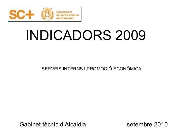 INDICADORS 2009 Gabinet tècnic d'Alcaldia setembre 2010 SERVEIS INTERNS I PROMOCIÓ ECONÒMICA