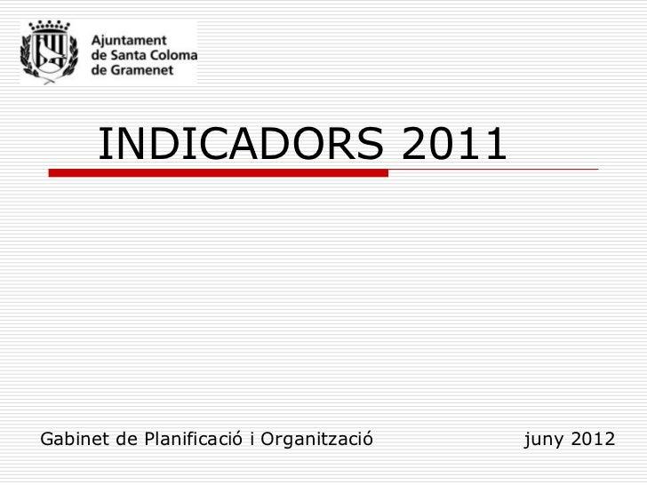 INDICADORS 2011Gabinet de Planificació i Organització   juny 2012