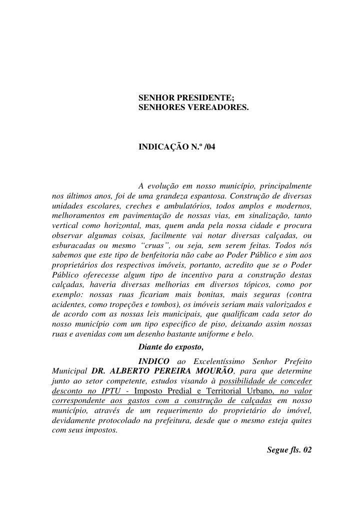 SENHOR PRESIDENTE;                         SENHORES VEREADORES.                            INDICAÇÃO N.º /04              ...