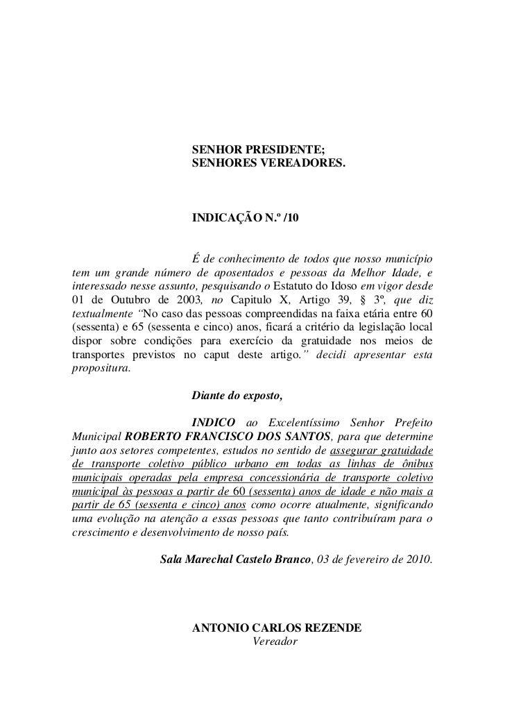SENHOR PRESIDENTE;                         SENHORES VEREADORES.                         INDICAÇÃO N.º /10                 ...