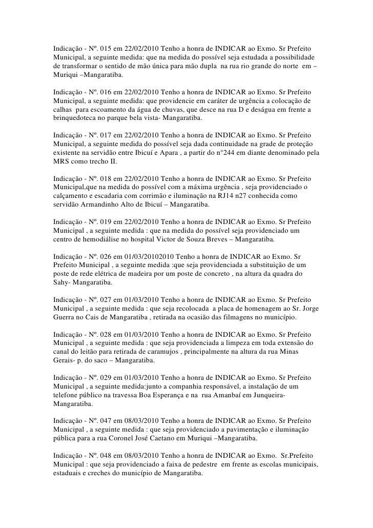 Indicação - Nº. 015 em 22/02/2010 Tenho a honra de INDICAR ao Exmo. Sr PrefeitoMunicipal, a seguinte medida: que na medida...