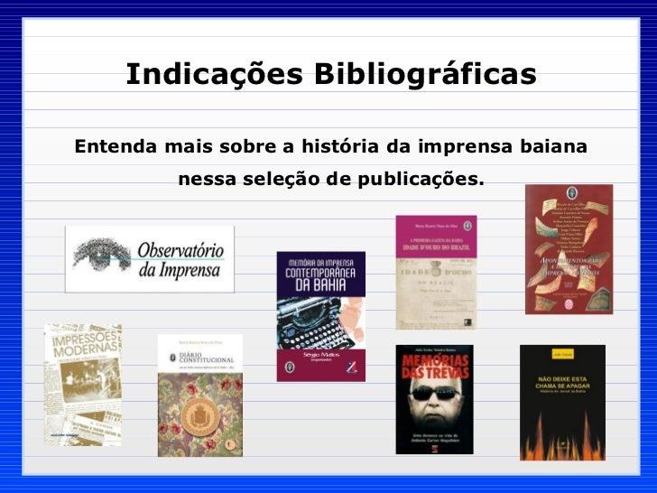 Indicações Bibliográficas Entenda mais sobre a história da imprensa baiana nessa seleção de publicações.