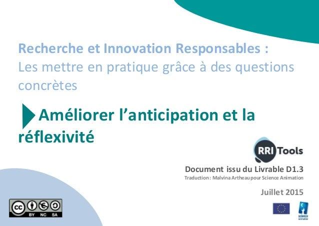 Recherche et Innovation Responsables : Les mettre en pratique grâce à des questions concrètes Améliorer l'anticipation et ...